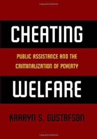 Kaaryn Gustafson's Cheating Welfare (2012), May 7, 2013. (http://nyupress.org).