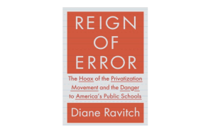 Reign of Error (2013) by Diane Ravitch, front cover. (http://bn.com).