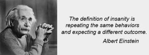 Albert Einstein and his insanity definition, June 2013. (http://liveyourtruelife.org/).