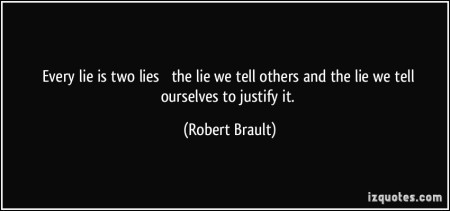 Every lie is two lies quote, Robert Brauilt, January 4, 2014. (http://izquote.com).