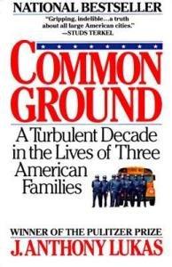 Front cover of Common Ground (1985) by J. Anthony Lukas, September 3, 2014. (http://goodreads.com).