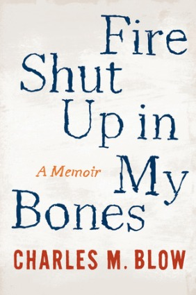 Front cover, Fire Shut Up in My Bones, Charles M. Blow, September 23, 2014. (http://goodreads.com).