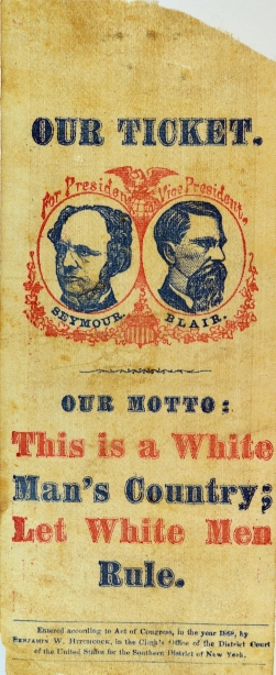 "Racist jugate ribbon promoting the 1868 Democratic ticket of Horatio Seymour and Francis Blair (losers to Gen. Ulysses Grant), under the motto, ""This is a White Man's Country."" (http://oldpoliticals.com)."